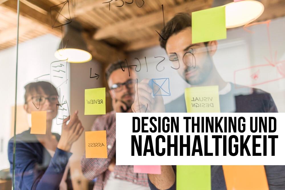Design Thinking mit Nachhaltigkeit: So geht´s!